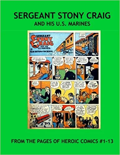 Sergeant Stony Craig and his U.S. Marines: His Complete Adventures From heroic Comics 1-13 -- All Stories - No Ads