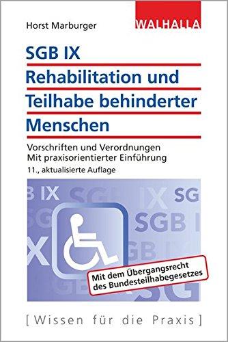 SGB IX - Rehabilitation und Teilhabe behinderter Menschen: Vorschriften und Verordnungen; Mit praxisorientierter Einführung; Walhalla Rechtshilfen