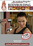 Der Moderne Ratgeber Bodybuilding Mit Großem Ernährungsteil, Swetlana Weber and Markus Keller, 3848222647