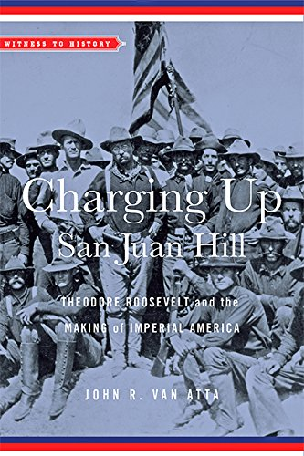 Charging Up San Juan Hill: Theodore Roosevelt and the Making of Imperial America (Witness to History) pdf epub