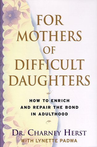 By Charney Herst - For Mothers of Difficult Daughters: How to Enrich and Repair the (1998-02-09) [Hardcover]