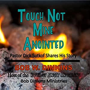 Touch Not Mine Anointed:  Pastor Dick Sutkof Shares His Story