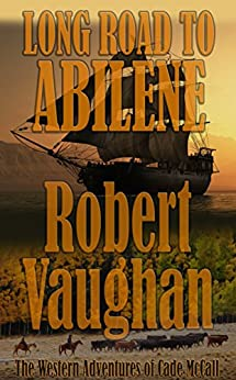 Long Road To Abilene: The Western Adventures of Cade McCall by [Vaughan, Robert]