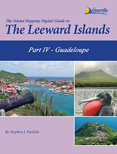 The Island Hopping Digital Guide To The Leeward Islands Part IV Guadeloupe: Including Îles des Saintes and Marie-Galante