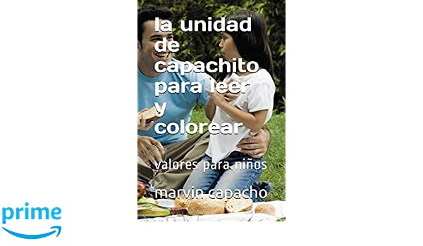 la unidad de capachito: valores para leer y colorear (Spanish Edition): marvin capacho: 9781980844105: Amazon.com: Books