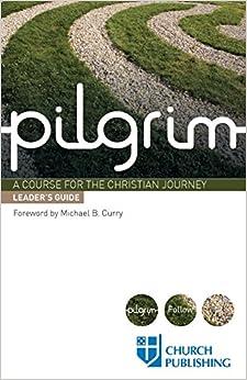 Pilgrim - Leader's Guide: A Course for the Christian Journey (Pilgrim Follow)