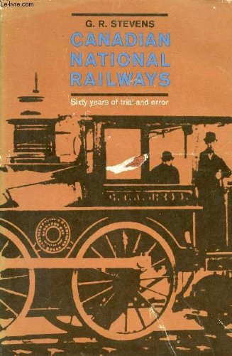 canadian-national-railways-volume1-sixty-years-of-trial-and-error-1836-1896