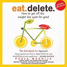 Eat Delete: How to Get Off the Weight Loss Cycle for Good Audiobook by Pooja Makhija Narrated by Noella Ferrao