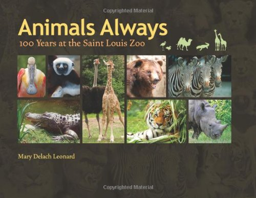 Animals Always: 100 Years at the Saint Louis Zoo Mary Delach Leonard