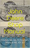 John Deere Shop Manual (1956): Models 50, 60, 70 Tractors - Manual No. JD-10