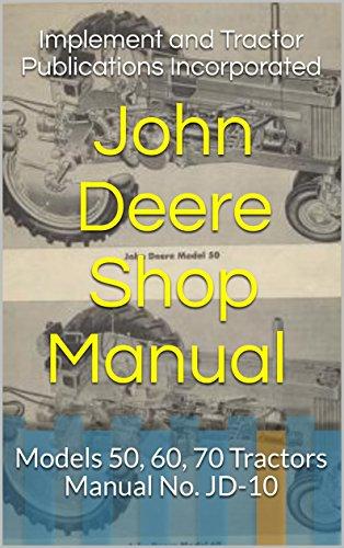 John Deere Shop Manual (1956): Models 50, 60, 70 Tractors - Manual No. JD-10