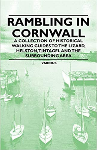 Rambling in Cornwall - A Collection of Historical Walking Guides to the Lizard, Helston, Tintagel and the Surrounding Area