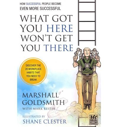 Download [(What Got You Here Won't Get You There: A Round Table Comic: How Successful People Become Even More Successful )] [Author: Marshall Goldsmith] [Oct-2011] PDF