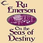 On the Seas of Destiny: Tales of Nedao, Book 3 | Ru Emerson