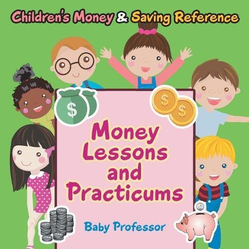 Download Money Lessons and Practicums -Children's Money & Saving Reference pdf epub