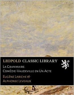 La Grammaire. Comédie-Vaudeville en Un Acte