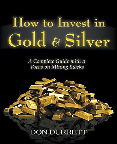 How To Invest In Gold And Silver  A Complete Guide With A Focus On Mining Stocks