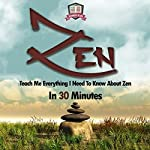 Zen: Teach Me Everything I Need to Know About Zen in 30 Minutes |  30 Minute Reads