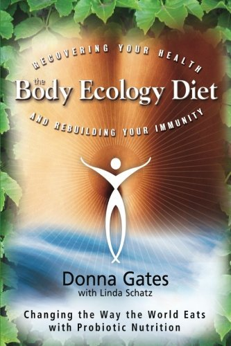 The Body Ecology Diet: Recovering Your Health and Rebuilding Your Immunity Hay Diet