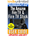 The Amazon Fire TV & Fire TV Stick User Guide: Your Complete Guidebook to Amazon's Fire TV Devices in 2017!