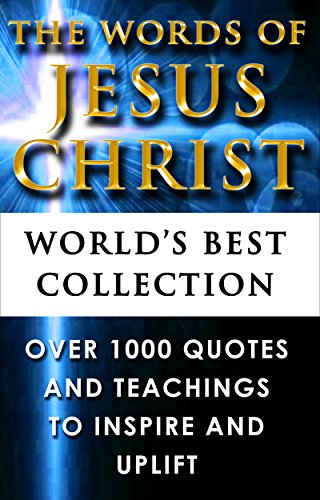 Jesus Christ Quotes - Words Of Jesus – World's Best Ultimate Collection - All Sayings, Teachings, Parables, Quotes and Sermons from Jesus, from Gospel and Bible Verse to Inspire and Uplift