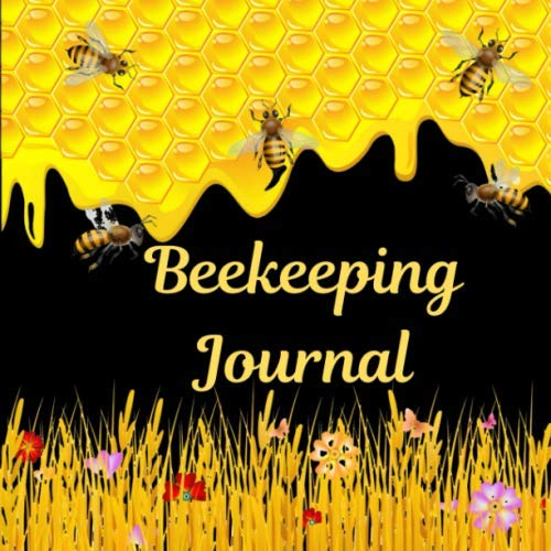 Beekeeping Journal: A Complete Practical Bee Keeping Pollination Guide Maintenance Notebook, Log Book, Tracker, Organizer With Blank Forms To Record ... More For Beginning And Advanced Beekeepers