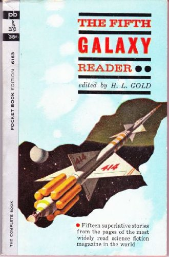 THE FIFTH (5th) GALAXY READER: Inside John Barth; Last Letter; Perfect Answer; Double Dare; Pastoral Affair; Black Charlie; $1000 a Plate; Take Wooden Indians; Bitterest Pill; This Side Up; The Eel; Feast of Demons; Nightmare with Zeppelins ()