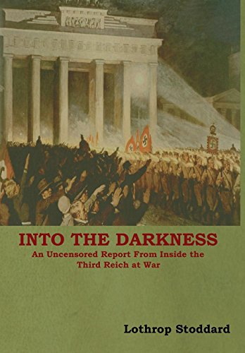Into The Darkness: An Uncensored Report From Inside the Third Reich at War (The World At War Inside The Reich)