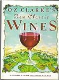Oz Clarke's New Classic Wines, Oz Clarke, 0671696203