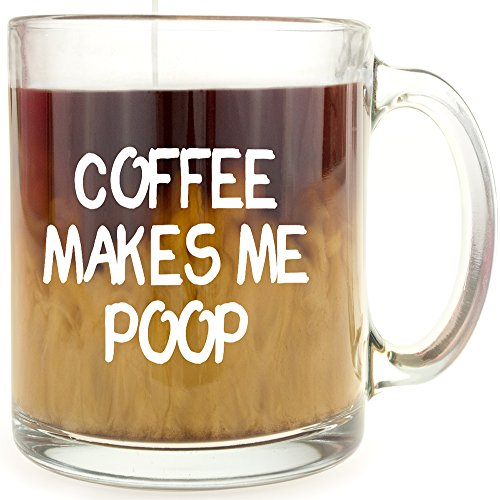 Coffee Makes Me Poop - Glass Coffee Mug