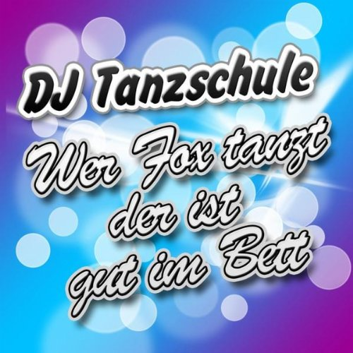 wer fox tanzt der ist gut im bett dj tanzschule mp3 downloads. Black Bedroom Furniture Sets. Home Design Ideas