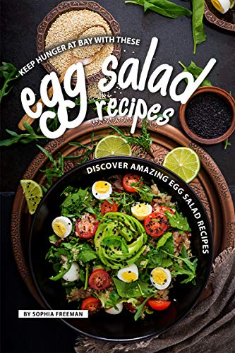 Keep Hunger at Bay with these Egg Salad Recipes: Discover 25 Amazing Egg Salad Recipes (Protein Shooters)