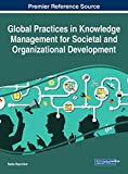 Global Practices in Knowledge Management for Societal and Organizational Development (Advances in Business Strategy and Competitive Advantage)