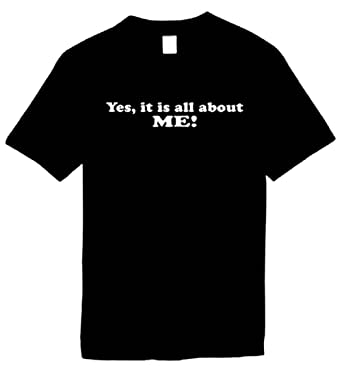 Amazon.com: Funny T-Shirts (Yes, It's All About ME!) Humorous ...