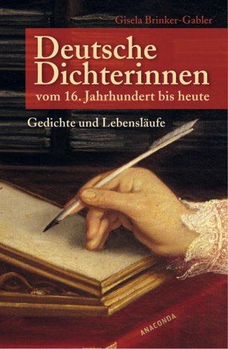 Deutsche Dichterinnen vom 16. Jahrhundert bis heute: Gedichte und Lebensläufe