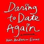 Daring to Date Again: A Memoir | Ann Anderson Evans