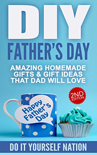 Amazon diy 2nd edition fathers day amazing homemade gifts diy 2nd edition fathers day amazing homemade gifts gift ideas that solutioingenieria Image collections