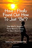 Have I Finally Found Out How to Just Be?, Pat Gaudette, 0984785205