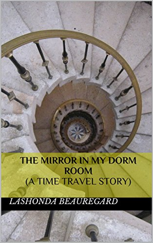The Mirror In My Dorm Room (A Time Travel Story)