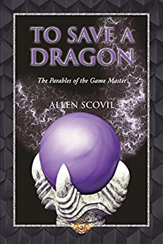 To Save a Dragon (The Parables of the Game Master Book 2) by [Scovil, Allen]