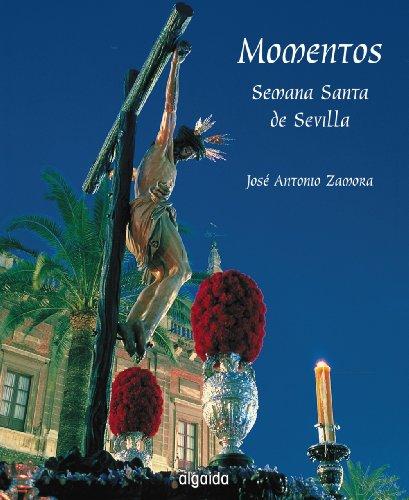Seville Santa - Momentos / Moments: Semana Santa De Sevilla / Holy Week in Seville (Ediciones Generales - Guias Turisticas) (Spanish Edition)