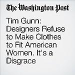 Tim Gunn: Designers Refuse to Make Clothes to Fit American Women. It's a Disgrace | Tim Gunn
