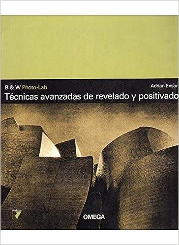 Tecnicas Avanzadas de Revelado y Positivado (Spanish