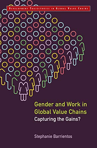 Gender and Work in Global Value Chains: Capturing the Gains? (Development Trajectories in Global Value Chains) ()