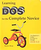Learning DOS for the Complete Novice, Steven Woas, 0962389889