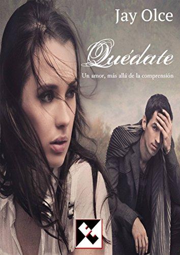 Quédate: Un amor, más allá de la comprensión (Spanish Edition)