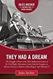 They Had a Dream: The Struggles of Four of the Most Influential Leaders of the Civil Rights Movement, from Frederick Douglass to Marcus Garvey to ... X (Jules Archer History for Young Readers)