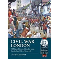 Civil War London: A Military History of London under Charles I and Oliver Cromwell (Century of the Soldier)