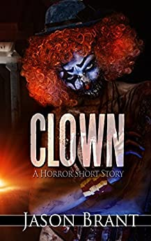 Clown - A Horror Short Story by [Brant, Jason]