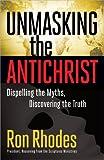 Unmasking the Antichrist, Ron Rhodes, 0736928502